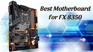 Best Motherboard for AMD FX 8350
